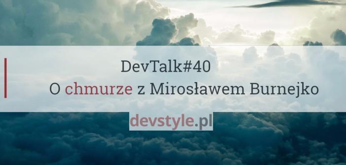 DevTalk#40 – O chmurze z Mirosławem Burnejko