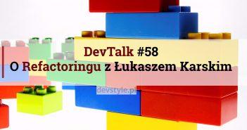 DevTalk#58 – O Refactoringu z Łukaszem Karskim
