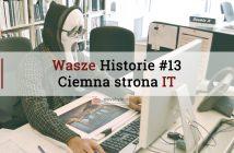 wasze historie 13: ciemna strona IT