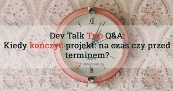 DevTalk Trio Q&A: Kiedy kończyć projekt?