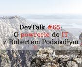 DevTalk#65 – O powrocie do programowania z Robertem Podsiadłym