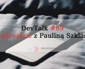 DevTalk#69 – O Androidzie z Pauliną Szklarską