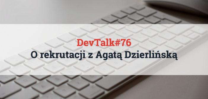 DevTalk #76 – O rekrutacji z Agatą Dzierlińską