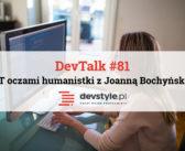 DevTalk #81 – O branży IT z perspektywy humanistki z Joanną Bochyńską