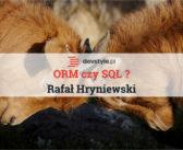 Kilka słów o tabelach w obiektowym świecie – ORM czy SQL?