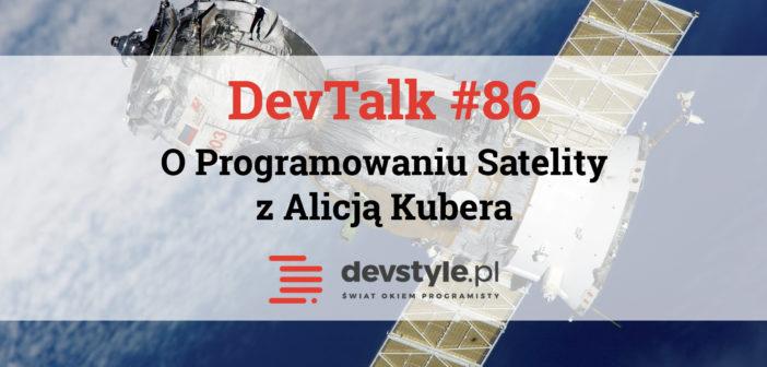 DevTalk #86 – O Programowaniu Satelity z Alicją Kubera