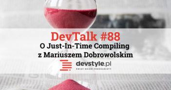 DevTalk #88 – O Just-In-Time Compiling z Mariuszem Dobrowolskim