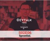 DevTalk Trio S02E06 – Sprzedaż