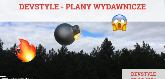 Plany wydawnicze na devstyle [devstyle vlog #254]