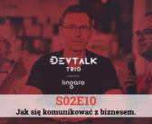 DevTalk Trio S02E10 – Jak się komunikować z biznesem