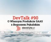 DevTalk #90 – O Własnym Produkcie SAAS z Boguszem Pękalskim