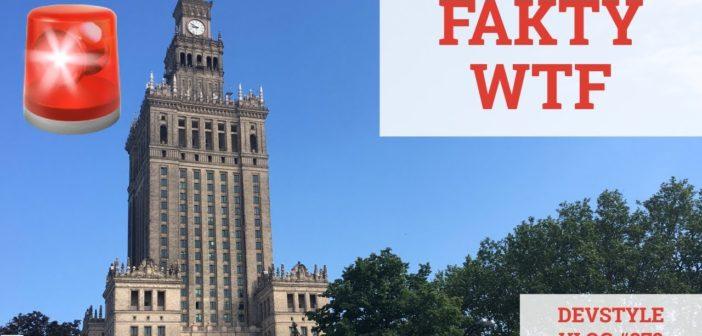 Fakty WTF Z Warszawy! [devstyle vlog #278]