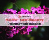 Maj 2019. Dobra passa trwa. Podsumowanie i raport finansowy.